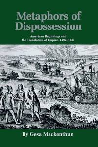 Metaphors of Dispossession: American Beginnings and the Translation of Empire, 1492-1637