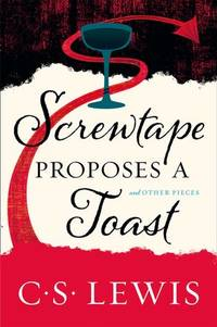 Screwtape Proposes a Toast & Other Pieces
