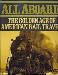 ALL ABOARD THE GOLDEN AGE OF AMERICAN RAIL TRAVEL