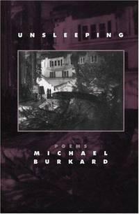 UNSLEEPING by  Michael Burkard - Paperback - from Billthebookguy.com (SKU: 18740)