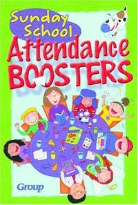 Sunday School Attendance Boosters: 165 Fresh and New Ideas