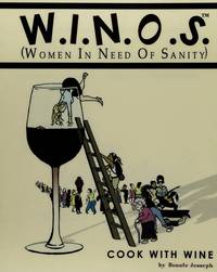 W.I.N.O.S: Cook With Wine (Women in Need of Sanity)