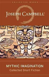 Mythic Imagination: Collected Short Fiction (The Collected Works of Joseph Campbell) by  Joseph Campbell - Hardcover - from Cloud 9 Books and Biblio.com