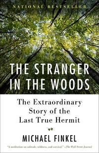 The Stranger in the Woods: The Extraordinary Story of the Last True Hermit by Michael Finkel - Paperback - January 2018 - from Firefly Bookstore and Biblio.com