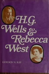 H.G. Wells and Rebecca West by  Gordon R Ray - First Edition - 1974 - from Black Dog Books (SKU: 007071)