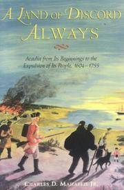 A Land of Discord Always: Acadia from its beginings to the expulsion of its people, 1604-1755