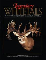 Legendary Whitetails Stories and Photos of 40 of the Greatest Bucks of All Time