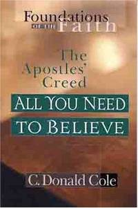 All You Need to Believe: The Apostles's Creed (Foundations of the Faith)
