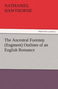 image of The Ancestral Footstep (fragment) Outlines of an English Romance (TREDITION CLASSICS)