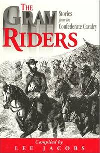 Gray Riders  Stories from the Confederate Cavalry