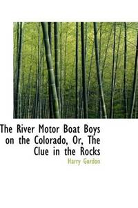 image of The River Motor Boat Boys on the Colorado, Or, The Clue in the Rocks
