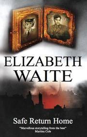 Safe Return Home by  Elizabeth Waite - 1st Edition. - 2007-12-01 - from The Book Scouts (SKU: ABE-1729701639)