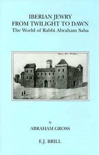 IBERIAN JEWRY FROM TWILIGHT TO DAWN: THE WORLD OF RABBI ABRAHAM SABA