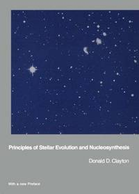 Principles of Stellar Evolution and Nucleosynthesis by  Donald D Clayton - Paperback - 1984-01-15 - from BooksEntirely and Biblio.com