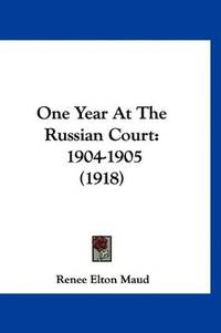 One Year at the Russian Court: 1904-1905 (1918)
