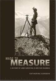 MADE TO MEASURE: A History of Land Surveying in British Columbia