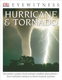 DK Eyewitness Books: Hurricane & Tornado: Encounter Nature's Most Extreme Weather...