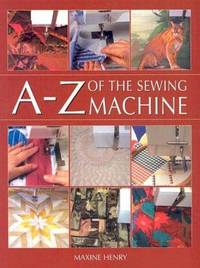 A-Z of the Sewing Machine by Maxine Henry - Paperback - 2003-03-28 - from Ergodebooks (SKU: SONG0713487534)