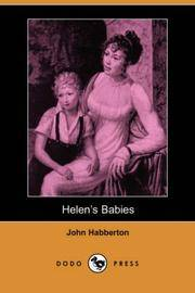 Helen's Babies (Dodo Press): From A Body Of Fictional Works All Set In 19Th Century California, From A Former Literary And Drama Critic For The 'New York Herald'. by John Habberton - Paperback - 2007-01-31 - from Books Express and Biblio.com