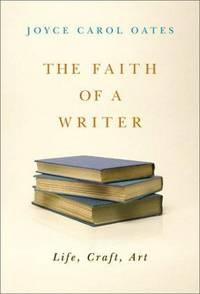 The Faith of a Writer: Life Craft Art