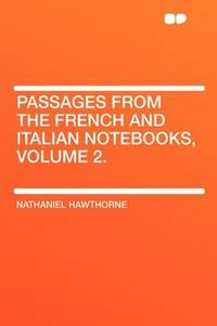 image of Passages from the French and Italian Notebooks, Volume 2