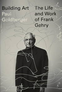 BUILDING ART; The Life and Work of Frank Gehry (KNOPF) by  Paul Goldberger  - 1st Edition 1st Printing  - 2015  - from Joe Staats, Bookseller (SKU: 024338)