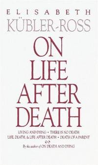 On Life after Death by Elisabeth Kübler-Ross