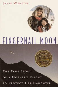 Fingernail Moon: The True Story of a Mother's Flight to Protect Her Daughter.