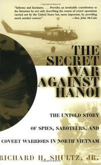The Secret War Against Hanoi: The Untold Story of Spies, Saboteurs, and Covert Warriors in North...