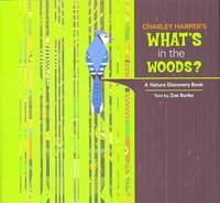 CHARLEY HARPER^S WHAT^S IN THE WOODS? A Nature Discovery Book  (H)