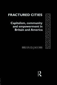 Fractured Cities: Capitalism, Community and Empowerment in Britain and America