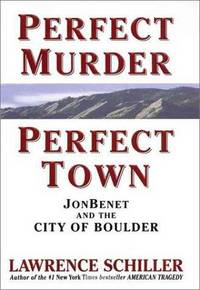 Perfect Murder, Perfect Town: Jonbenet & the City of Boulder