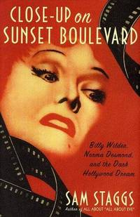 Close-Up on Sunset Boulevard Billy Wilder, Norma Desmond, and the Dark  Hollywood Dream