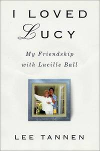 I Loved Lucy  My Friendship with Lucille Ball