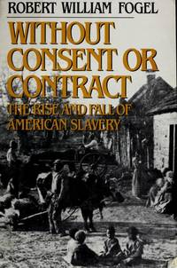 image of Without Consent or Contract: Rise and Fall of American Slavery