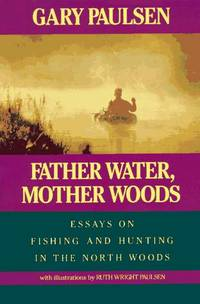 Father Water, Mother Woods by Gary Paulsen - First edition - 1994 - from Endless Shores Books and Biblio.com