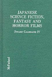 Japanese Science Fiction, Fantasy and Horror Films: A Critical Analysis of 103 Features Released...