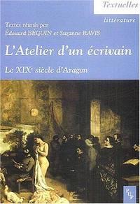 L'Atelier d'un écrivain: Le XIXe siècle d'Aragon