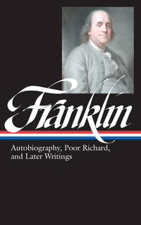 Benjamin Franklin: Autobiography, Poor Richard, and Later Writings (Library of America) by Benjamin Franklin - 2005-10-06