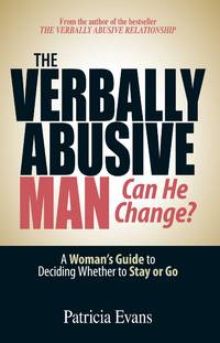 The Verbally Abusive Man - Can He Change?: A Woman's Guide to Deciding Whether to Stay or Go