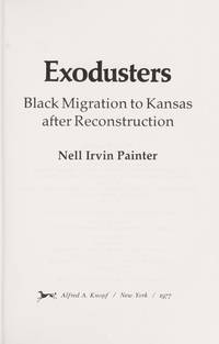 Exodusters: Black migration to Kansas after Reconstruction by Nell Irvin Painter - Hardcover - 1977-01-01 - from Ergodebooks and Biblio.co.uk