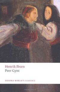 Peer Gynt: A Dramatic Poem (Oxford World's Classics)