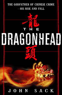 THE DRAGONHEAD: The Godfather of Chinese Crime - His Rise and Fall
