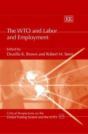 The WTO and labor and employment. (Critical perspetives on the global trading system and the WTO)