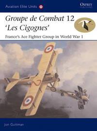 Groupe de Combat 12, 'Les Cigognes': France's Ace Fighter Group in World War 1