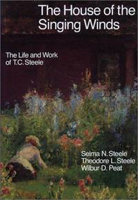 The House of the Singing Winds  The Life and Work of T.c. Steele