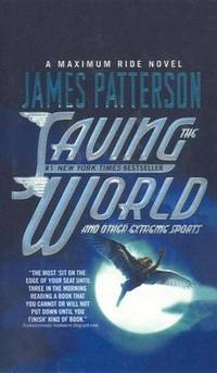 image of Saving the World and Other Extreme Sports (Maximum Ride)