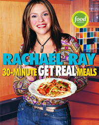 30-Minute Get Real Meals: Eat Healthy Without Going to Extremes