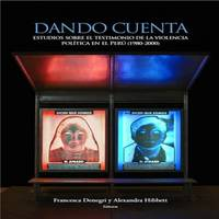 Dando cuenta: estudios sobre el testimonio de la violencia política en el Perú...