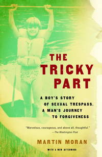The Tricky Part: A Boy's Story of Sexual Trespass, A Man's Journey to Forgiveness by  Martin Moran - Paperback - Signed First Edition - 2006 - from KingChamp Books and Biblio.co.uk